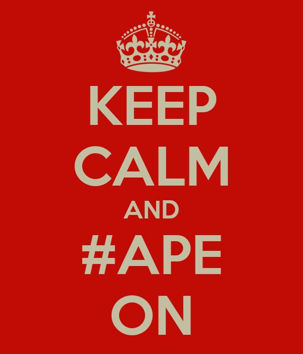 KEEP CALM AND #APE ON