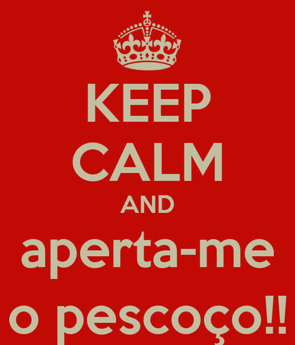 KEEP CALM AND aperta-me o pescoço!!
