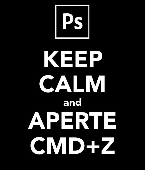 KEEP CALM and APERTE CMD+Z