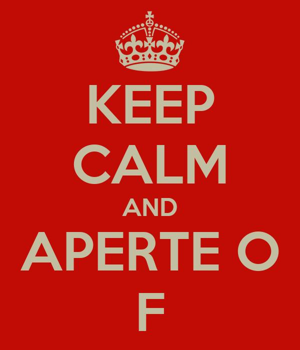 KEEP CALM AND APERTE O F