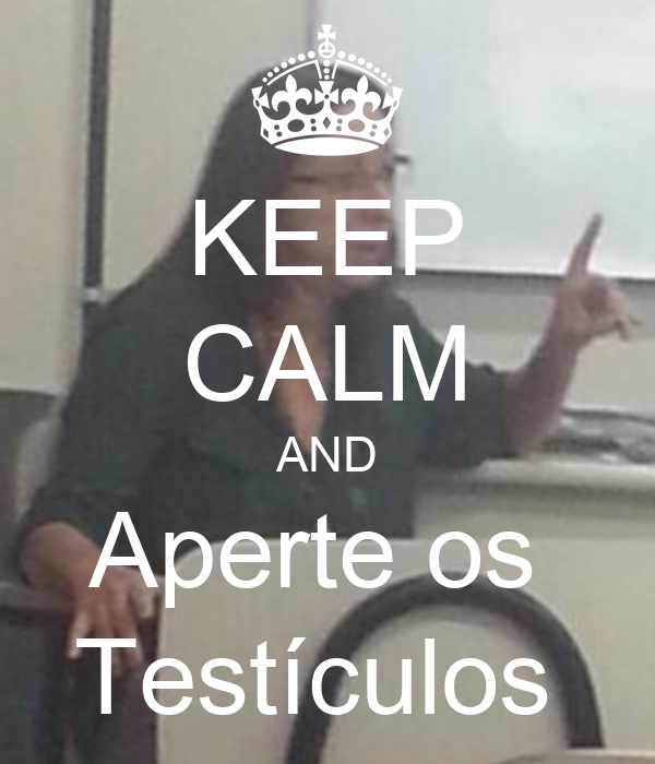 KEEP CALM AND Aperte os  Testículos