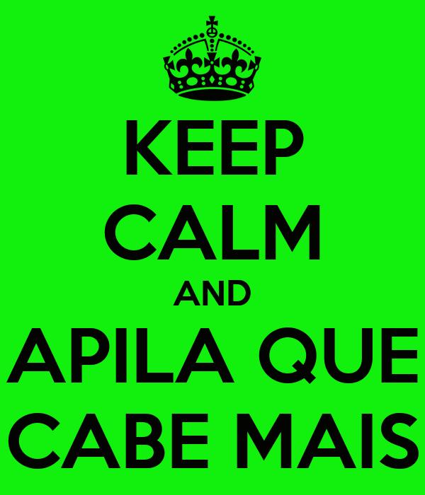 KEEP CALM AND APILA QUE CABE MAIS