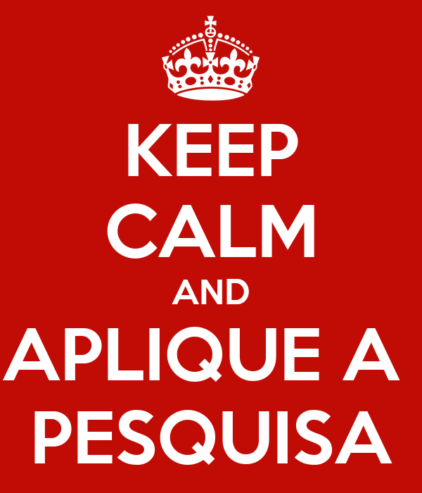 KEEP CALM AND APLIQUE A  PESQUISA