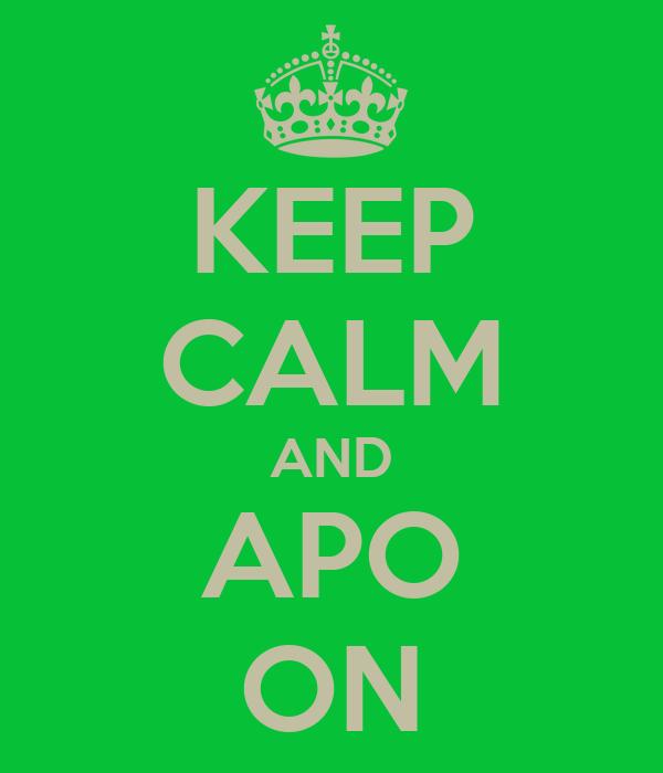 KEEP CALM AND APO ON