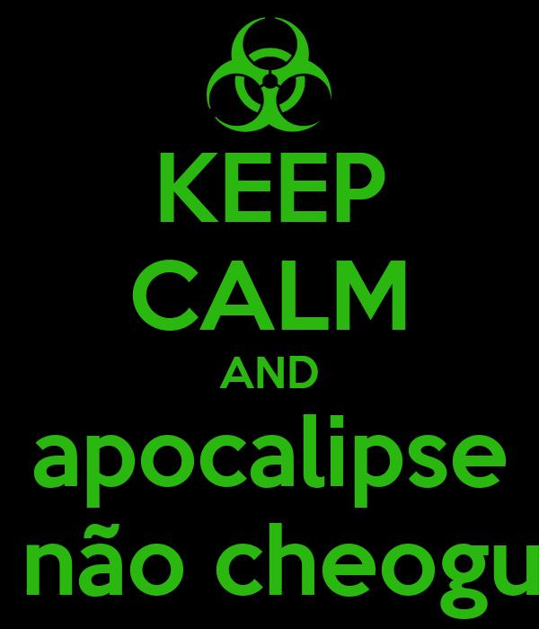 KEEP CALM AND apocalipse  não cheogu