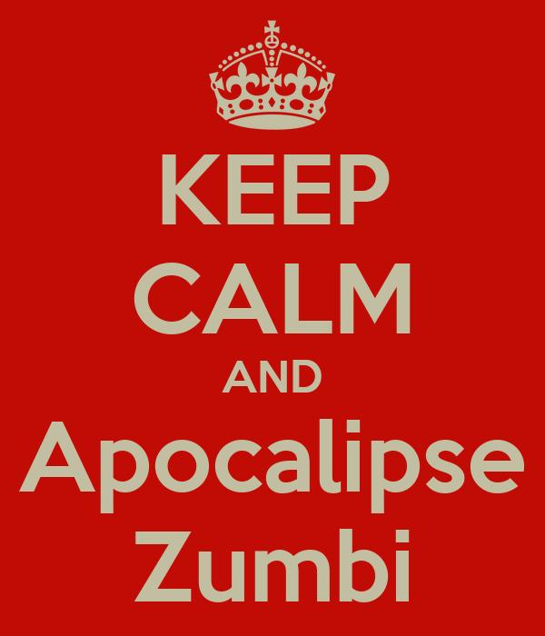 KEEP CALM AND Apocalipse Zumbi