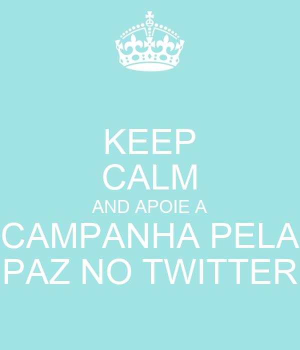 KEEP CALM AND APOIE A CAMPANHA PELA PAZ NO TWITTER