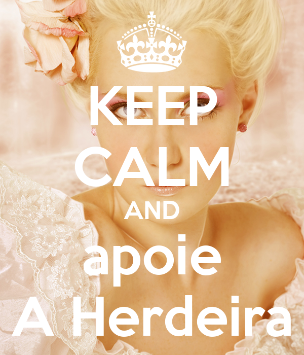 KEEP CALM AND apoie A Herdeira