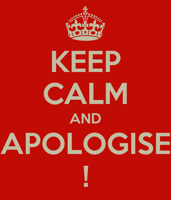 KEEP CALM AND APOLOGISE !