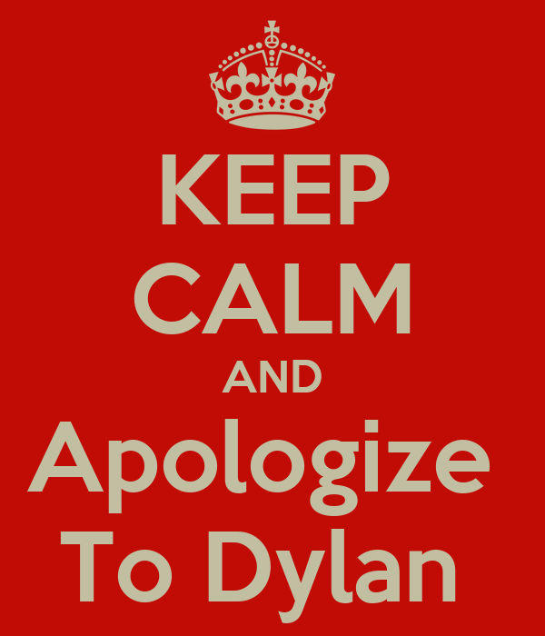 KEEP CALM AND Apologize  To Dylan