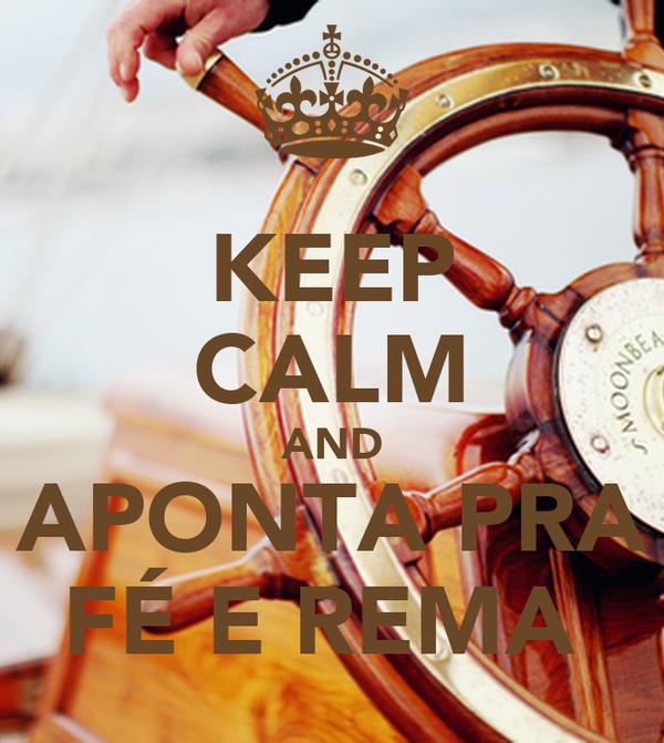 KEEP CALM AND APONTA PRA FÉ E REMA