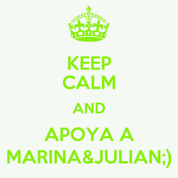 KEEP CALM AND APOYA A MARINA&JULIAN;)