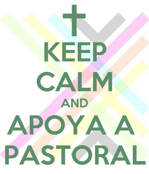 KEEP CALM AND APOYA A  PASTORAL