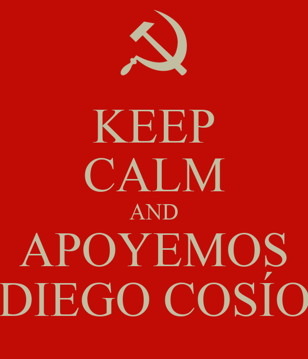 KEEP CALM AND APOYEMOS DIEGO COSÍO