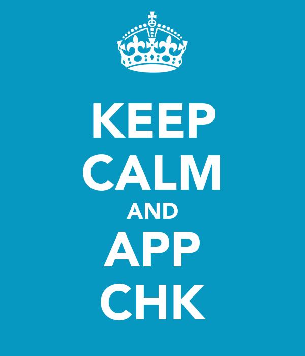 KEEP CALM AND APP CHK
