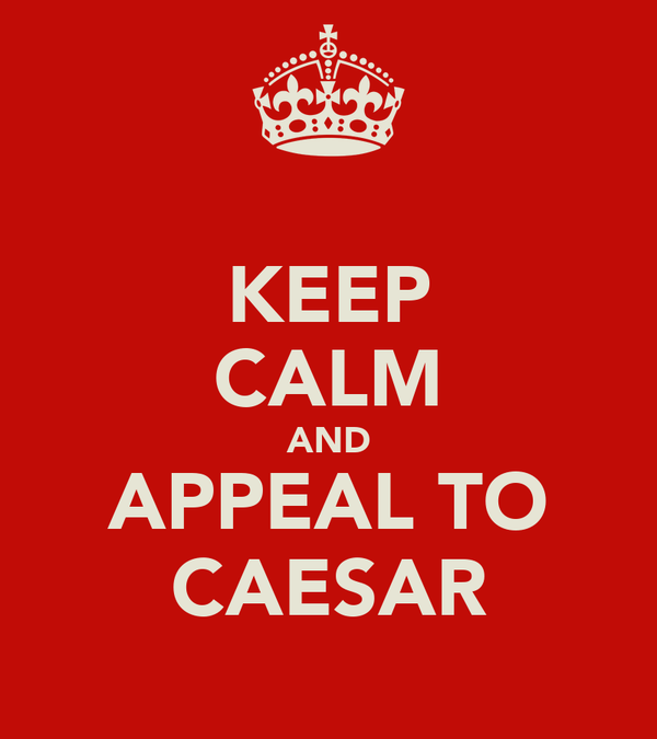 KEEP CALM AND APPEAL TO CAESAR