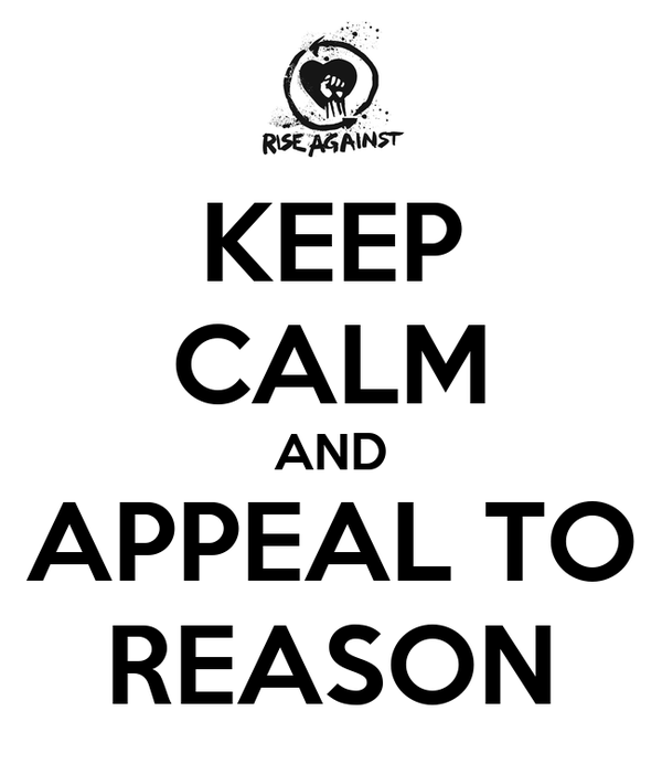 KEEP CALM AND APPEAL TO REASON