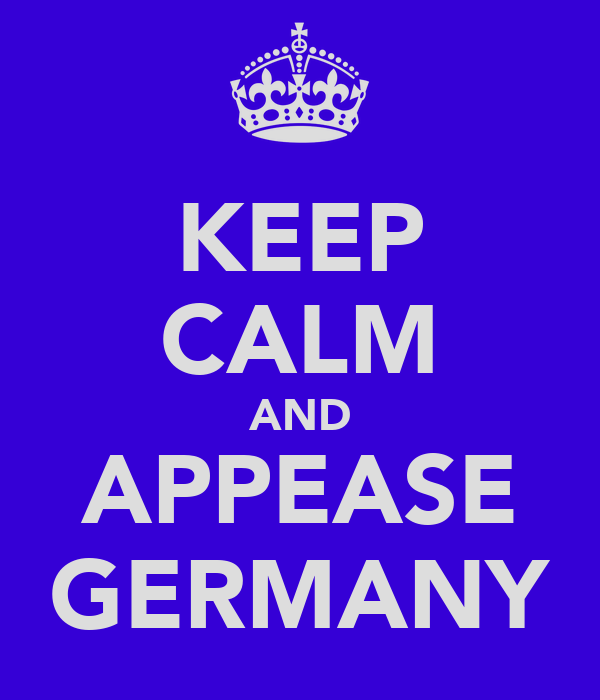 KEEP CALM AND APPEASE GERMANY
