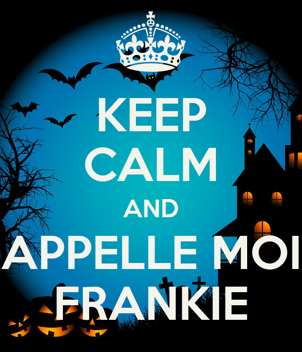 KEEP CALM AND APPELLE MOI FRANKIE