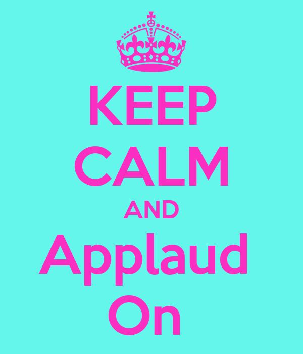 KEEP CALM AND Applaud  On