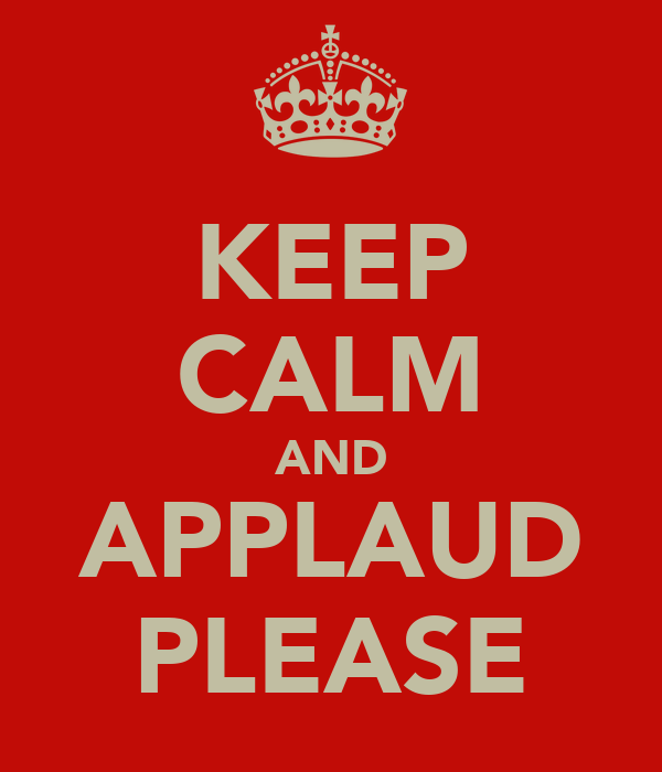 KEEP CALM AND APPLAUD PLEASE