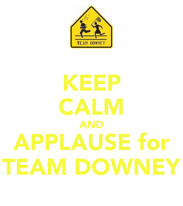 KEEP CALM AND APPLAUSE for TEAM DOWNEY