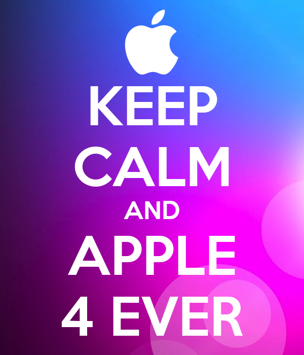 KEEP CALM AND APPLE 4 EVER