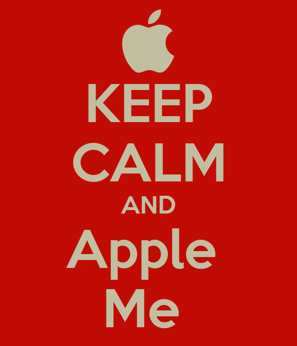 KEEP CALM AND Apple  Me