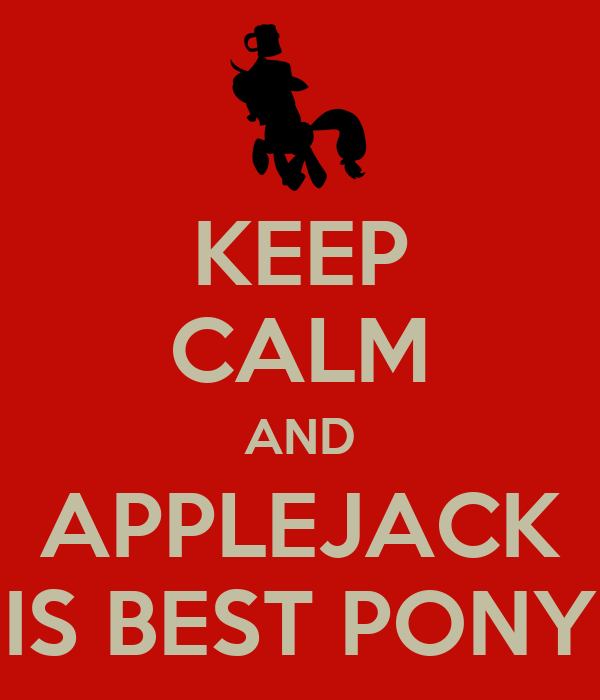 KEEP CALM AND APPLEJACK IS BEST PONY