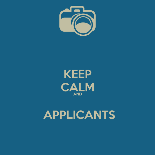 KEEP CALM AND   APPLICANTS