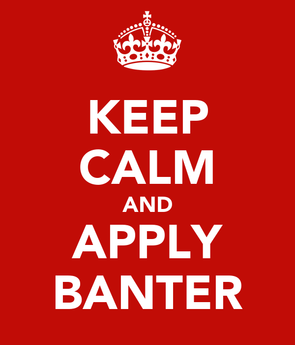 KEEP CALM AND APPLY BANTER