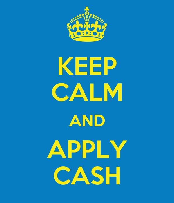 KEEP CALM AND APPLY CASH