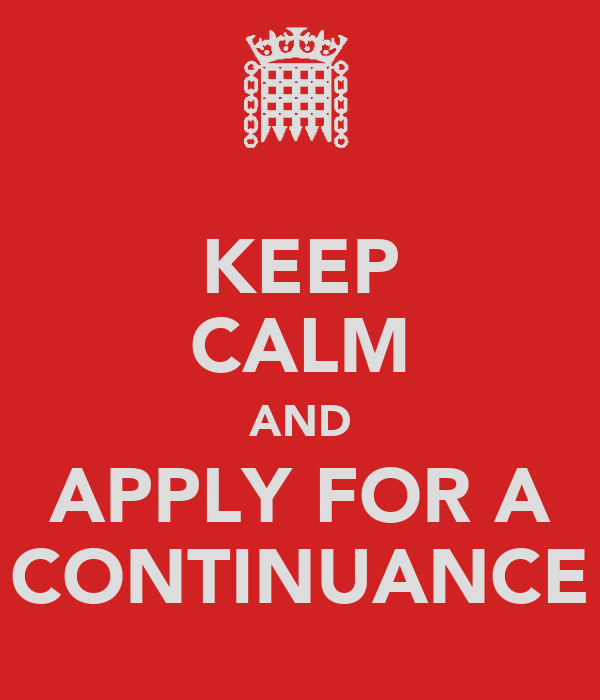 KEEP CALM AND APPLY FOR A CONTINUANCE
