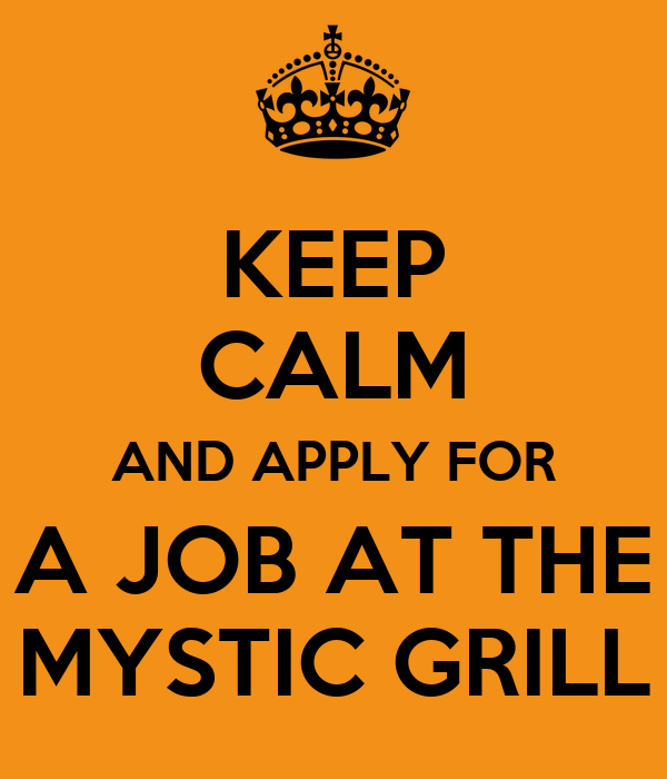 KEEP CALM AND APPLY FOR A JOB AT THE MYSTIC GRILL