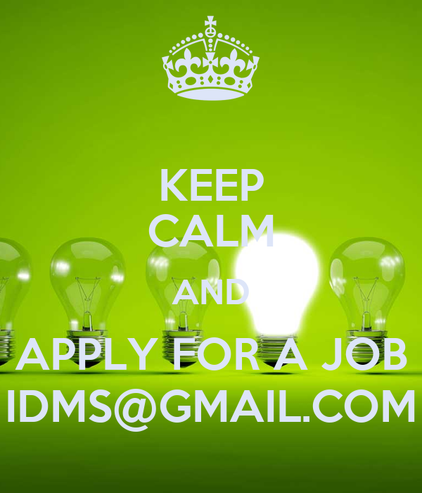 KEEP CALM AND APPLY FOR A JOB IDMS@GMAIL.COM