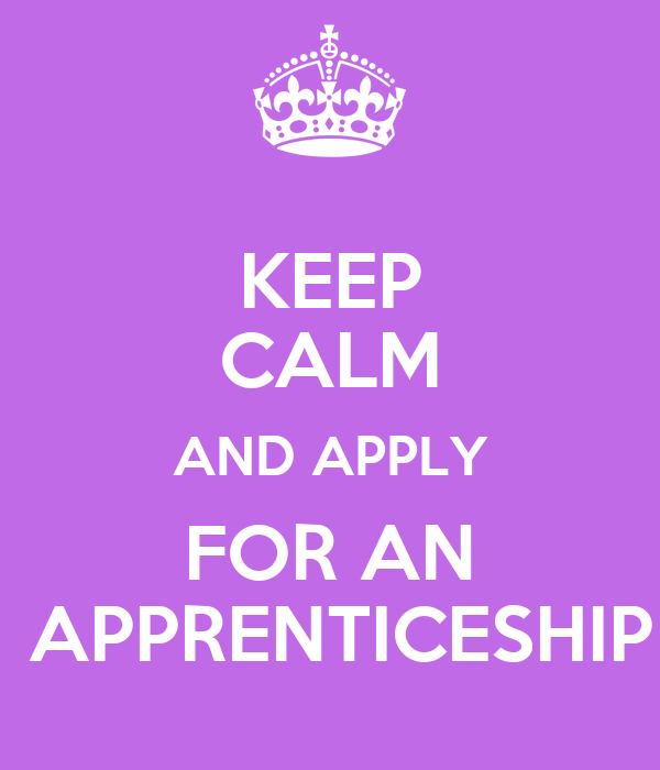 KEEP CALM AND APPLY FOR AN  APPRENTICESHIP