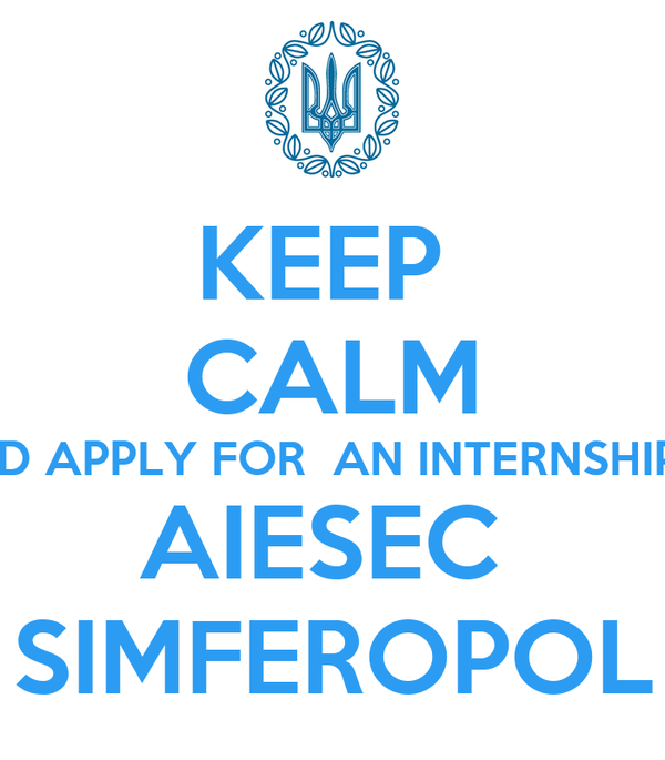 KEEP  CALM AND APPLY FOR  AN INTERNSHIP IN AIESEC  SIMFEROPOL