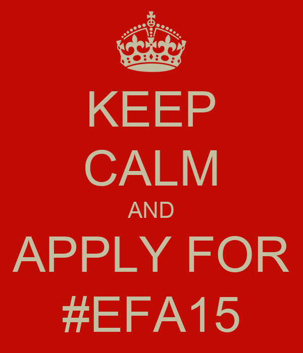KEEP CALM AND APPLY FOR #EFA15