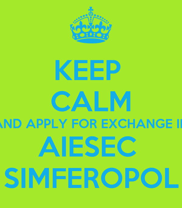 KEEP  CALM AND APPLY FOR EXCHANGE IN AIESEC  SIMFEROPOL