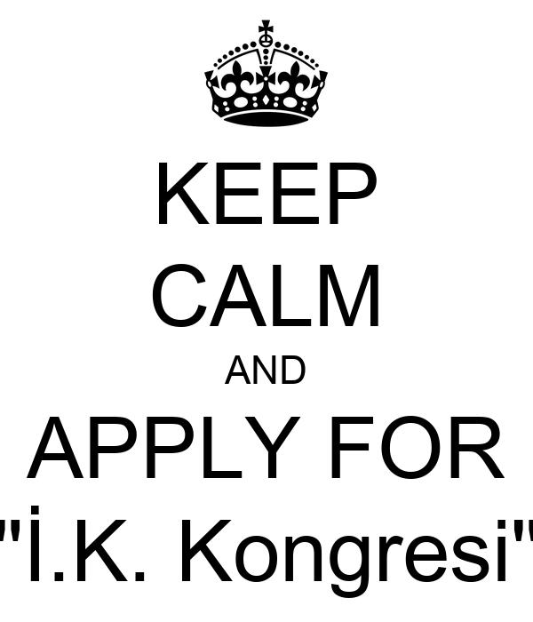 "KEEP CALM AND APPLY FOR ""İ.K. Kongresi"""