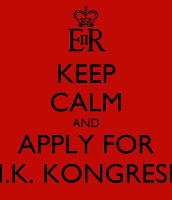 KEEP CALM AND APPLY FOR I.K. KONGRESI