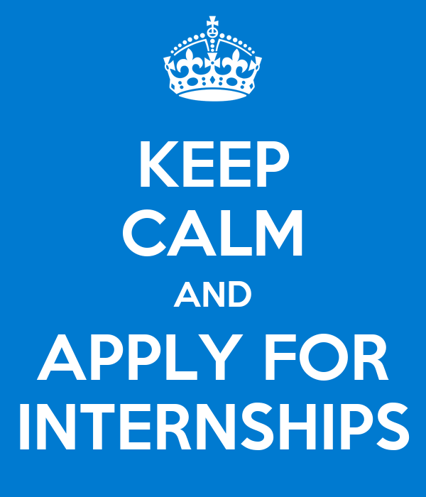KEEP CALM AND APPLY FOR INTERNSHIPS