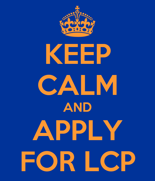KEEP CALM AND APPLY FOR LCP