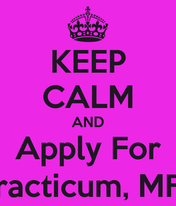KEEP CALM AND Apply For Practicum, MFT