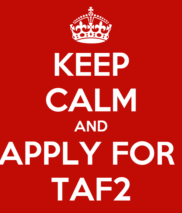 KEEP CALM AND APPLY FOR  TAF2