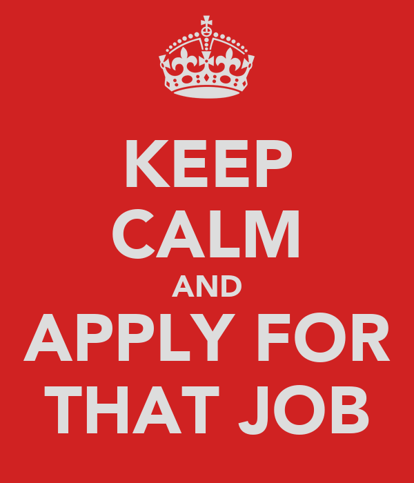 KEEP CALM AND APPLY FOR THAT JOB