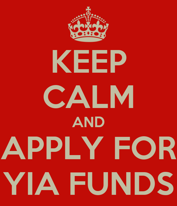 KEEP CALM AND APPLY FOR YIA FUNDS