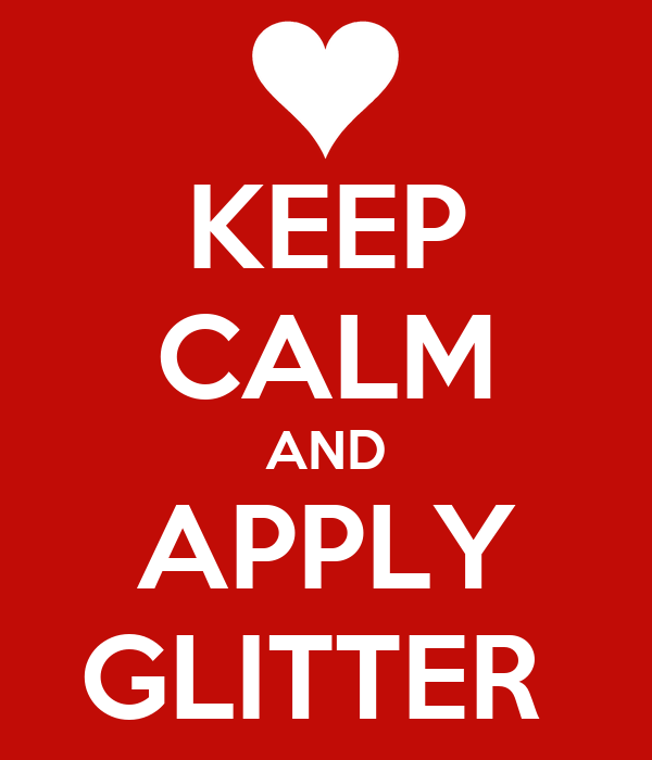 KEEP CALM AND APPLY GLITTER