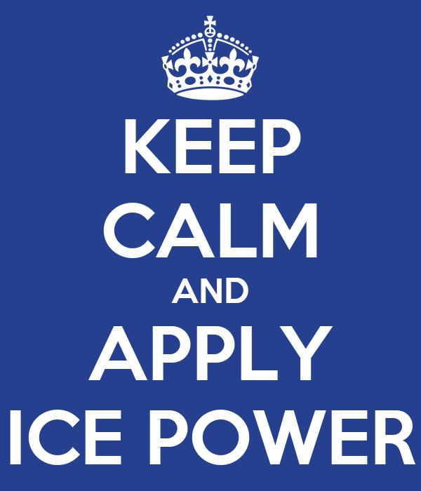 KEEP CALM AND APPLY ICE POWER
