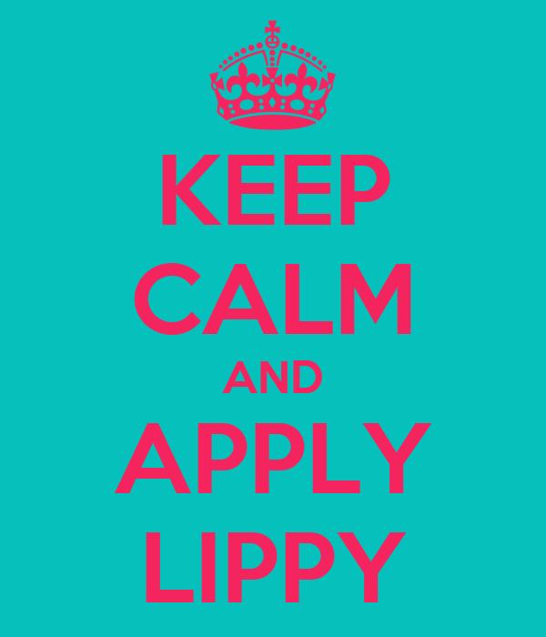 KEEP CALM AND APPLY LIPPY